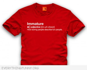 funny quote immature how boring people describe fun people