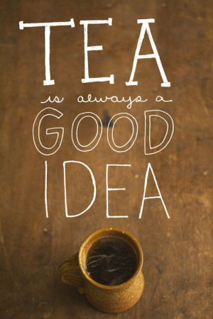 ... Good Idea: Quote About Tea Always Good Idea ~ Daily Inspiration
