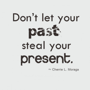 Don't let your past steal your present