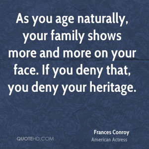 As you age naturally, your family shows more and more on your face. If ...