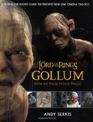 Gollum: A Behind the Scenes Guide of the Making of Gollum (The Lord of ...