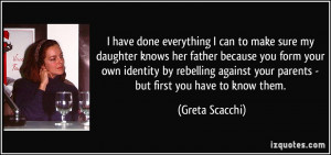everything I can to make sure my daughter knows her father because you ...