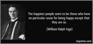 The happiest people seem to be those who have no particular cause for ...