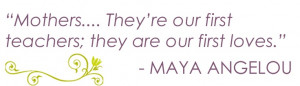 Inspiring Mother's Day quote from Maya Angelou.