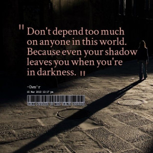 Don't depend too much on anyone..
