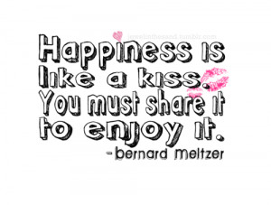 Fact Quote ~ Happiness is like a kiss…you must share it to enjoy it.