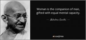 ... companion of man, gifted with equal mental capacity. - Mahatma Gandhi