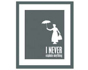 Mary Poppins never explains anything, so why should you?