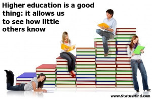 Higher education is a good thing: it allows us to see how little ...