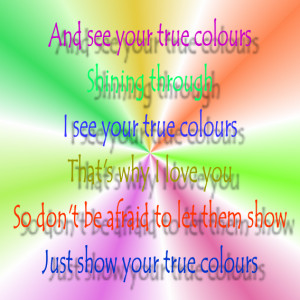 and see your true colours shining through i see your true colours that ...