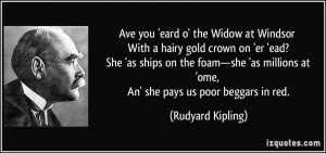 Ave you 'eard o' the Widow at Windsor With a hairy gold crown on 'er ...
