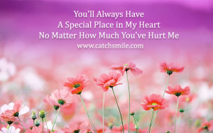 You'll Always Have A Special Place in My Heart No Matter How Much You ...