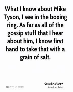 What I know about Mike Tyson, I see in the boxing ring. As far as all ...