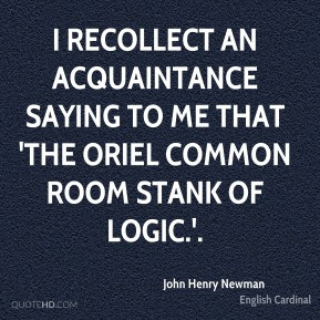 John Henry Newman - I recollect an acquaintance saying to me that 'the ...