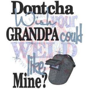 Sayings (4268) Dontcha Wish Grandpa Weld 5x7