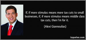If, if more stimulus means more tax cuts to small businesses, if, if ...