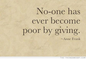 No one has ever become poor by giving