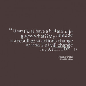bad attitude quotes quotes motivation advice i have a bad attitude ...