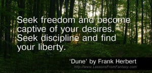 ... Seek discipline and find your liberty. (From 'Dune' by Frank Herbert