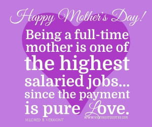 Happy mothers day quotes being a full time mother is one of the ...