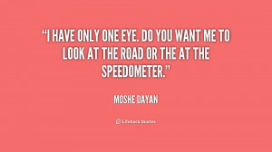 quote-Moshe-Dayan-i-have-only-one-eye-do-you-154685.png