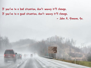 don't worry it'll change. If you'll in a good situation, don't worry ...