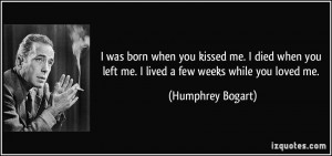 quote-i-was-born-when-you-kissed-me-i-died-when-you-left-me-i-lived-a ...