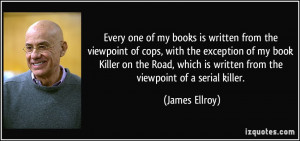 ... written from the viewpoint of cops, with the exception of my book