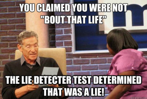 you claimed you were not bout that life the lie detecter - Maury Meme