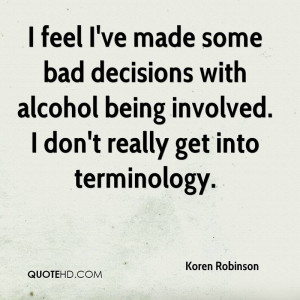 ... ve Made Some Bad Decisions With Alcohol Being Involved - Alcohol Quote