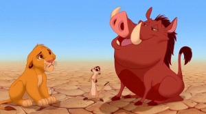 "... ve got to put your behind in your past."" – Pumbaa, The Lion King"