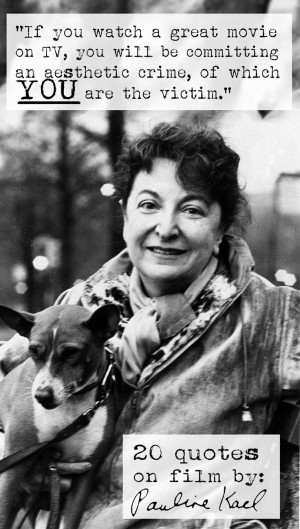Pauline Kael's 20 Quotes on Film | Azevedo's Reviews