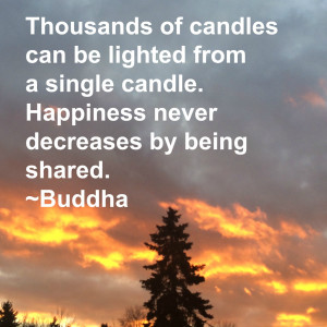 candle. Happiness never decreases by being shared.