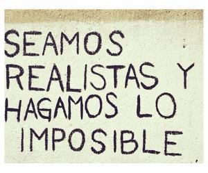 Seamos realistas y hagamos lo imposible