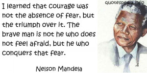 Famous quotes reflections aphorisms - Quotes About Courage - I learned ...