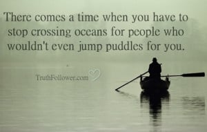 ... comes a time when you have to stop crossing oceans, Stop Caring Quotes