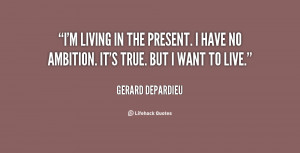 quote-Gerard-Depardieu-im-living-in-the-present-i-have-149191.png