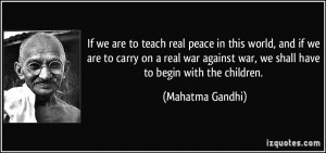 World Peace Quotes Gandhi Training their children to