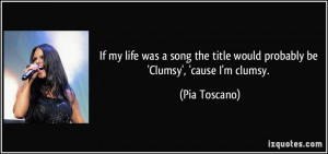 ... the title would probably be 'Clumsy', 'cause I'm clumsy. - Pia Toscano
