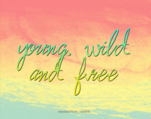Young, wild & free.