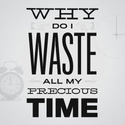 Why do I Waste all my Precious Time – Being Yourself Quote