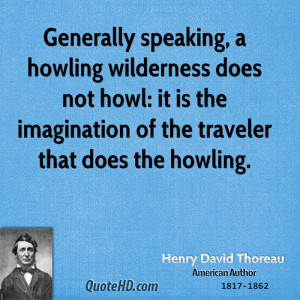 Generally speaking, a howling wilderness does not howl: it is the ...