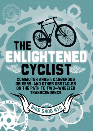The Enlightened Cyclist: Bike Snob's Road to Commuter Heaven