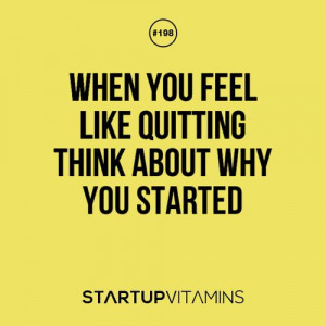 When you feel like quitting, think about why you started #quotes # ...