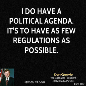 do have a political agenda. It's to have as few regulations as ...