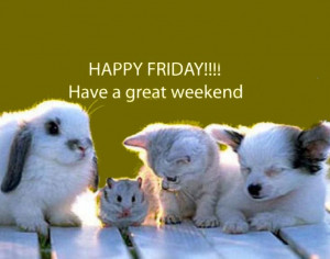 Have a great weekend quotes cute animals quote pets friday days of the ...