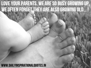 ... growing up, we often forget they are also growing old ~ Inspirational