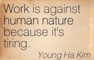 famous-work-quote-by-young-ha-kim-work-is-against-human-nature-because ...