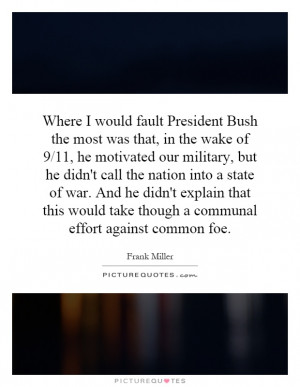 would fault President Bush the most was that, in the wake of 9/11 ...