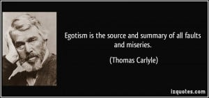 Egotism is the source and summary of all faults and miseries. - Thomas ...